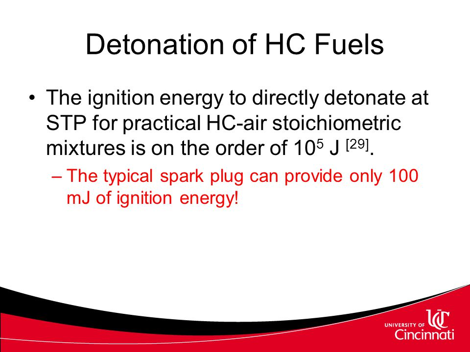 Detonation of HC Fuels The ignition energy to directly detonate at STP for practical HC-air stoichiometric mixtures is on the order of 105 J [29].